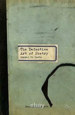 The Defective Art of Poetry Sappho to Yeats by Benjamin Bennett (English) Hardc